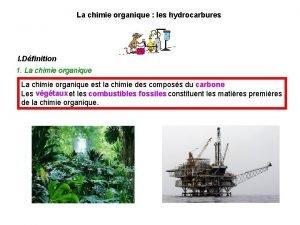 La chimie organique les hydrocarbures I Dfinition 1