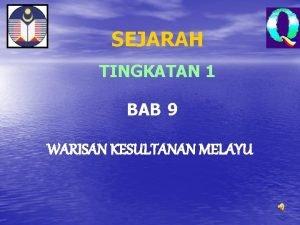 SEJARAH TINGKATAN 1 BAB 9 WARISAN KESULTANAN MELAYU