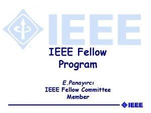 IEEE Fellow Program E Panayrc IEEE Fellow Committee