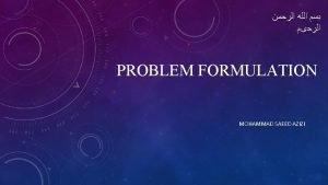 PROBLEM FORMULATION MOHAMMAD SAEED AZIZI REFERENCE v Encyclopedia