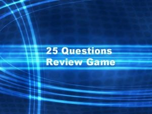 25 Questions Review Game 1 Which poses the