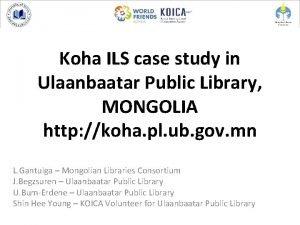 Koha ILS case study in Ulaanbaatar Public Library