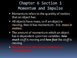Chapter 6 Section 1 Momentum and Impulse Momentum