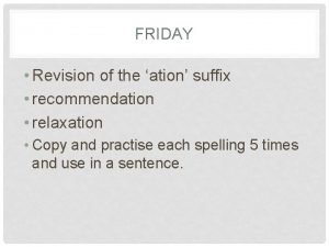 FRIDAY Revision of the ation suffix recommendation relaxation