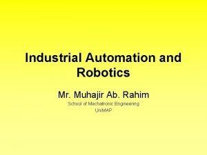 Industrial Automation and Robotics Mr Muhajir Ab Rahim