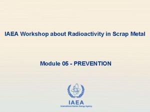 IAEA Workshop about Radioactivity in Scrap Metal Module