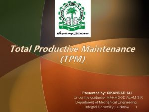 Total Productive Maintenance TPM Presented by SIKANDAR ALI