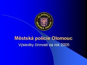 Mstsk policie Olomouc Vsledky innosti za rok 2005