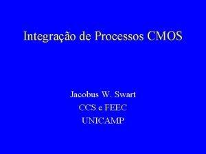Integrao de Processos CMOS Jacobus W Swart CCS