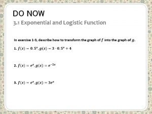 DO NOW 3 1 Exponential and Logistic Function
