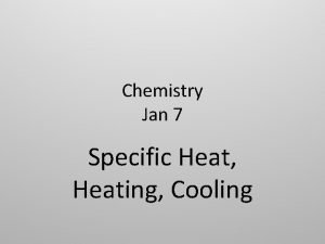 Chemistry Jan 7 Specific Heat Heating Cooling Specific