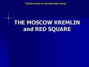 Moscow Kremlin Moscow was founded in 1147 by