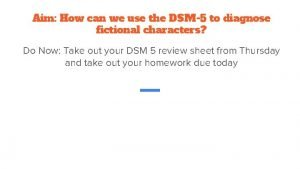 Aim How can we use the DSM5 to