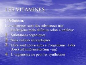 LES VITAMINES I Dfinition Les vitamines sont des