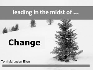 leading in the midst of Change Terri Martinson
