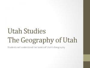 Utah Studies The Geography of Utah Students will