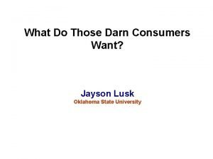 What Do Those Darn Consumers Want Jayson Lusk