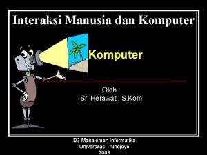 Interaksi Manusia dan Komputer Oleh Sri Herawati S