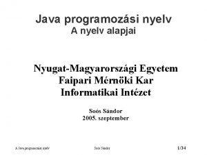 Java programozsi nyelv A nyelv alapjai NyugatMagyarorszgi Egyetem
