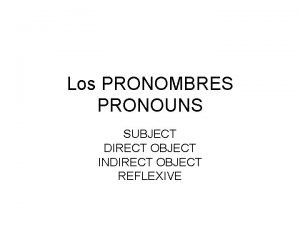 Los PRONOMBRES PRONOUNS SUBJECT DIRECT OBJECT INDIRECT OBJECT