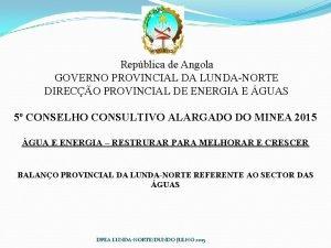 Repblica de Angola GOVERNO PROVINCIAL DA LUNDANORTE DIRECO
