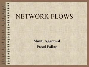 NETWORK FLOWS Shruti Aggrawal Preeti Palkar Requirements 1