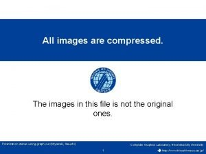 All images are compressed The images in this