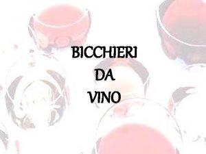BICCHIERI DA VINO Lapprezzamento di un vino si