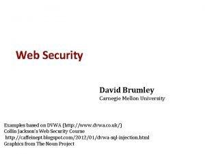 Web Security David Brumley Carnegie Mellon University Examples