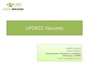 UPDATE INFECCIOSES UPDATE Vacunes Jennifer Botanes Andrea Snchez