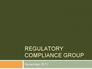 REGULATORY COMPLIANCE GROUP November 2011 Regulatory Compliance Group