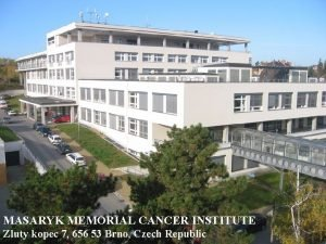 MASARYK MEMORIAL CANCER INSTITUTE Zluty kopec 7 656