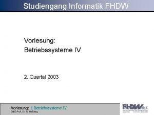 Studiengang Informatik FHDW Vorlesung Betriebssysteme IV 2 Quartal