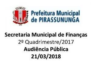 Secretaria Municipal de Finanas 2 Quadrimestre2017 Audincia Pblica