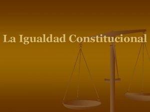 La Igualdad Constitucional Concepto de Igualdad Somos todos