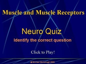 Muscle and Muscle Receptors Neuro Quiz Identify the