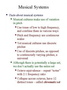 Musical Systems Facts about musical systems Musical cultures