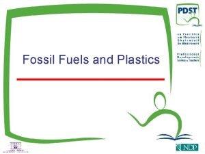 Fossil Fuels and Plastics Fossil Fuels Coal Oil