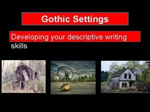Gothic Settings Developing your descriptive writing skills Would