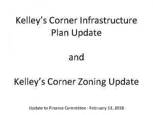 Kelleys Corner Infrastructure Plan Update and Kelleys Corner
