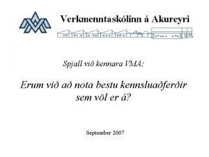Spjall vi kennara VMA Erum vi a nota