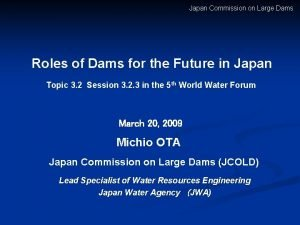 Japan Commission on Large Dams Roles of Dams
