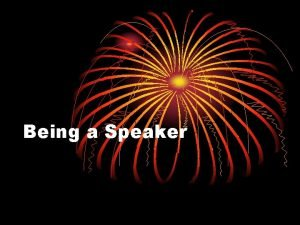 Being a Speaker 1 GREETING and NAME Good