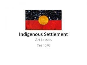 Indigenous Settlement Art Lesson Year 56 Aboriginal Settlement