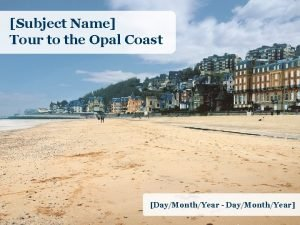 Subject Name Tour to the Opal Coast DayMonthYear