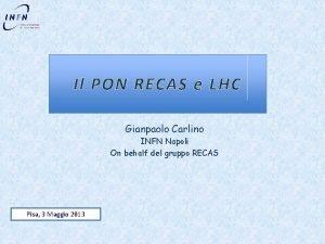 Il PON RECAS e LHC Gianpaolo Carlino INFN