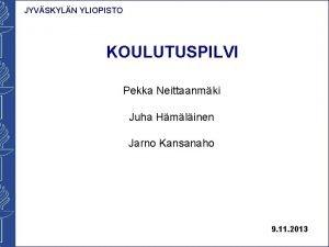 JYVSKYLN YLIOPISTO KOULUTUSPILVI Pekka Neittaanmki Juha Hmlinen Jarno