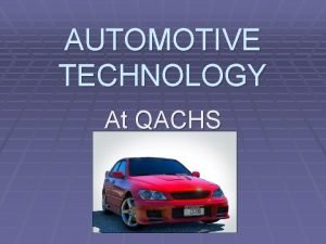AUTOMOTIVE TECHNOLOGY At QACHS ASE Certified Program Automotive
