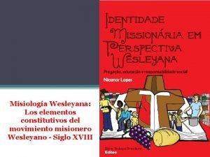 Misiologa Wesleyana Los elementos constitutivos del movimiento misionero