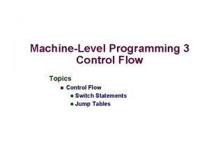 MachineLevel Programming 3 Control Flow Topics n Control